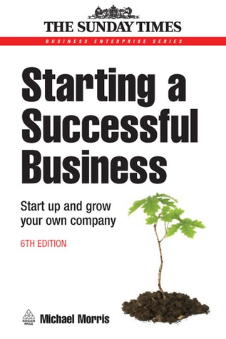 Starting a Successful Business: Start Up and Grow Your Own Company
