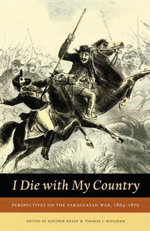 I Die With My Country: Perspectives on the Paraguayan War, 1864-1870 Libros epub gratuitos para descargar en inglés