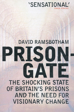 Prisongate: The Shocking State Of Britain's Prisons  The Need For Visionary Change por David Ramsbotham