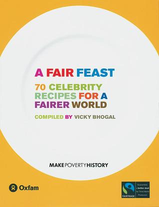 A Fair Feast: 70 Celebrity Recipes for a Fairer World
