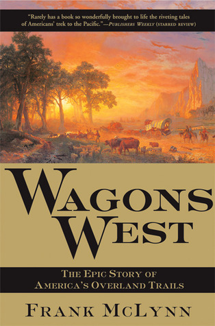 Wagons West: The Epic Story of America's Overland Trails