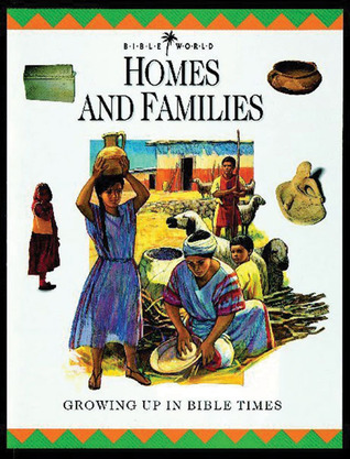 Homes and Families: Growing Up in Bible Times