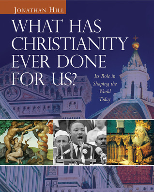 What Has Christianity Ever Done for Us?: Its Role in Shaping the World Today