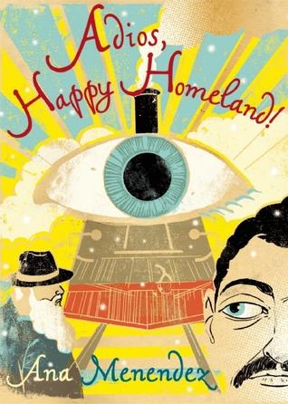 Adios, Happy Homeland by Ana Menéndez