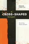 A Cross-Shaped Gospel by Bryan Loritts