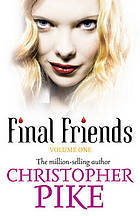 Final Friends Volume One by Christopher Pike