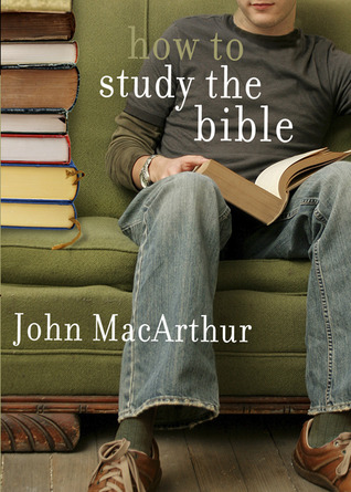 How to study the bible by John F. Macarthur Jr.