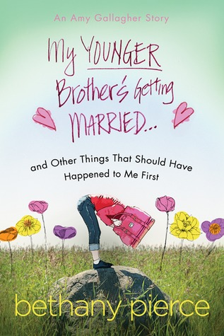 My Younger Brother's Getting Married...and Other Things That Should HaveHappened to Me First: An Amy Gallagher Novel