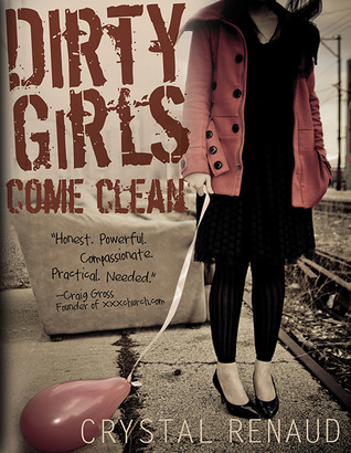 Dirty Girls Come Clean by Crystal Renaud