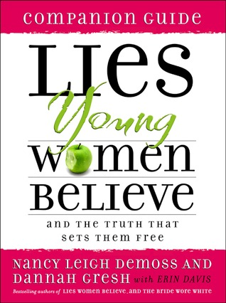 Lies Young Women Believe: And the Truth that Sets Them Free, Companion Guide