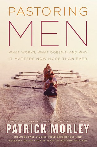 Pastoring Men: What Works, What Doesn't, and Why It Matters Now More Than Ever