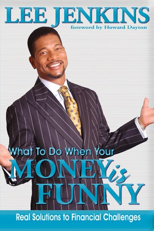 What to do When Your Money is Funny: Real Solutions to Financial Challenges