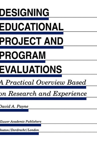 Designing Educational Project and Program Evaluations: A Practical Overview Based on Research and Experience
