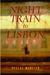 Night Train to Lisbon A Novel by Pascal Mercier
