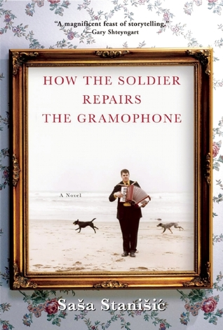 How the Soldier Repairs the Gramophone by Saša Stanišić