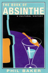 The Book of Absinthe: A Cultural History