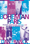 Bohemian Paris: Picasso, Modigliani, Matisse and the Birth of Modern Art