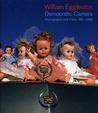 William Eggleston: Democratic Camera, Photographs and Video, 1961-2008