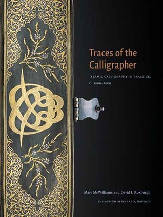 Traces of the Calligrapher: Islamic Calligraphy in Practice, c. 1600-1900