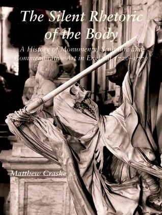 The Silent Rhetoric of the Body: A History of Monumental Sculpture and Commemorative Art in England, 1720-1770