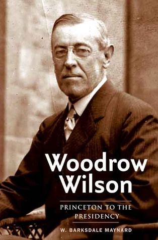 Woodrow Wilson by W. Barksdale Maynard