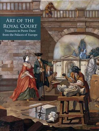 Art of the Royal Court: Treasures in Pietre Dure from the Palaces of Europe