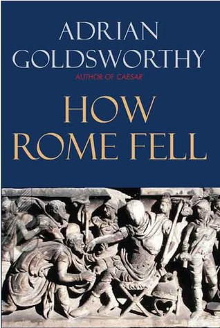How Rome Fell by Adrian Goldsworthy