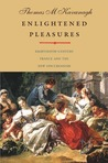 Enlightened Pleasures: Eighteenth-Century France and the New Epicureanism