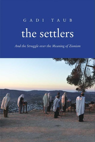 The Settlers: And the Struggle over the Meaning of Zionism