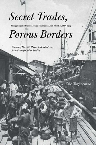 Secret Trades, Porous Borders: Smuggling and States Along a Southeast Asian Frontier, 1865-1915