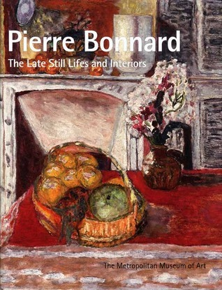 Pierre Bonnard: The Late Still Lifes and Interiors
