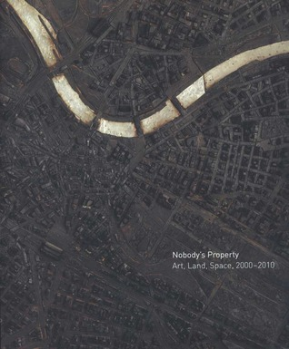 Nobody's Property: Art, Land, Space, 2000-2010