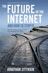 The Future of the Internet--And How to Stop It by Jonathan L. Zittrain