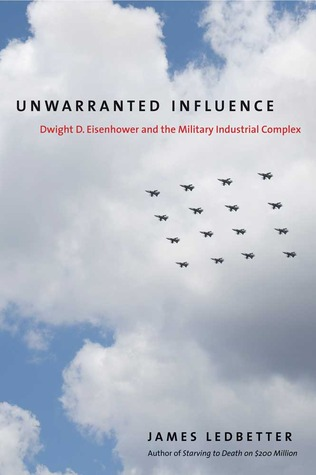 Unwarranted Influence: Dwight D. Eisenhower and th...