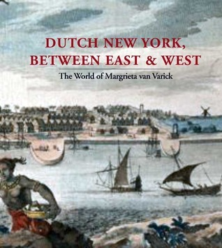 Dutch New York, between East and West: The World of Margrieta van Varick