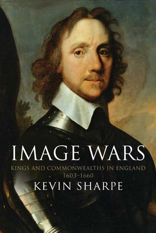 Image Wars: Promoting Kings and Commonwealths in England, 1603-1660