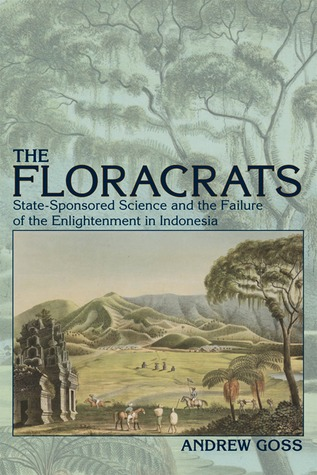 The Floracrats: State-Sponsored Science and the Failure of the Enlightenment in Indonesia
