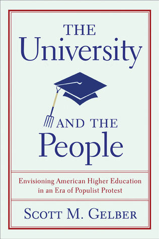 The University and the People Envisioning American Higher Education in an Era of Populist Protest - Scott M. Gelber