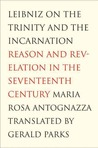 Leibniz on the Trinity and the Incarnation: Reason and Revelation in the Seventeenth Century