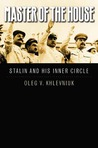 Master of the House: Stalin and His Inner Circle