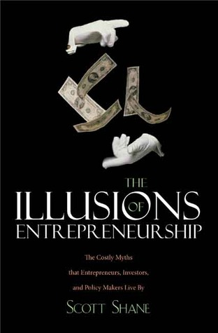 The Illusions of Entrepreneurship by Scott A. Shane