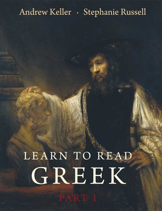Learn to Read Greek: Textbook, Part 1 by Andrew Keller