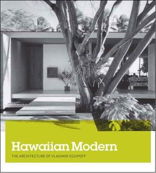 Hawaiian Modern: The Architecture of Vladimir Ossipoff