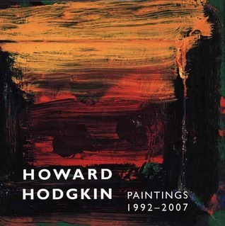 Howard Hodgkin, Paintings 1992-2007