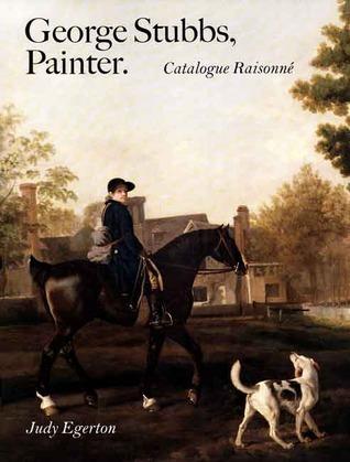 George Stubbs, Painter: Catalogue Raisonné