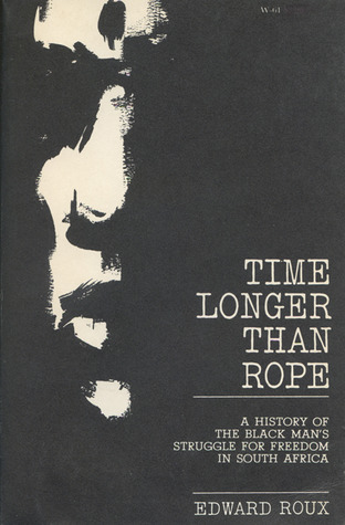 Time Longer than Rope: A History of the Black Man's Struggle for Freedom in South Africa