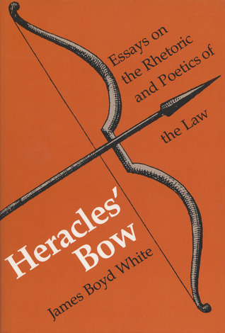 Heracles' Bow: Essays On The Rhetoric Poetics Of The Law
