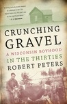 Crunching Gravel: A Wisconsin Boyhood in the Thirties