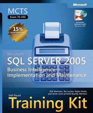 MCTS Self-Paced Training Kit (Exam 70-445): Microsoft® SQL Server� 2005 Business Intelligence�Implementation and Maintenance: Microsoft SQL Server 2005 Business Intelligence--Implementation and Maintenance