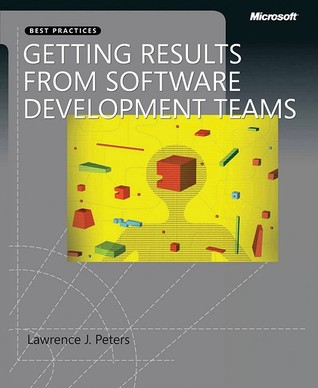 Getting Results from Software Development Teams by Lawrence J. Peters